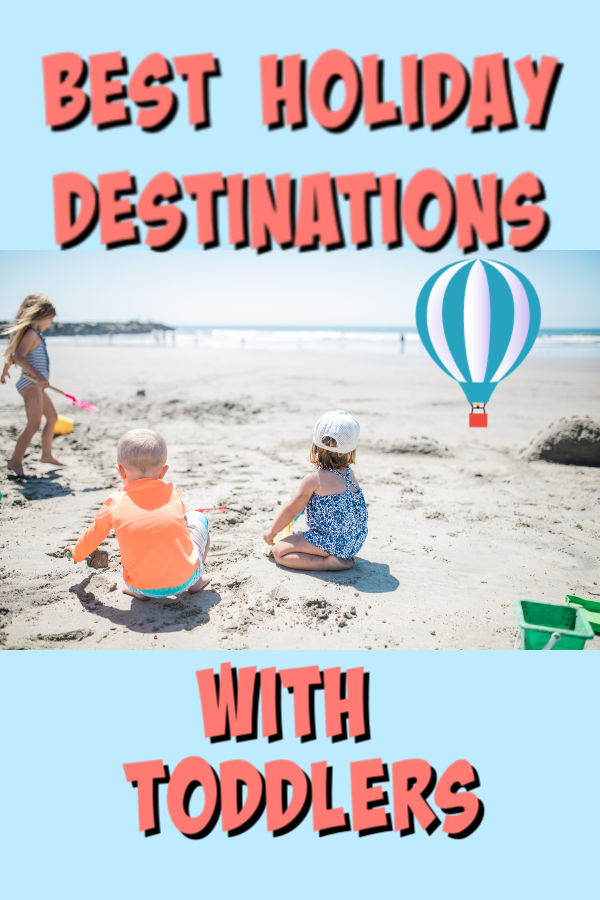 best holiday destinations with toddlers