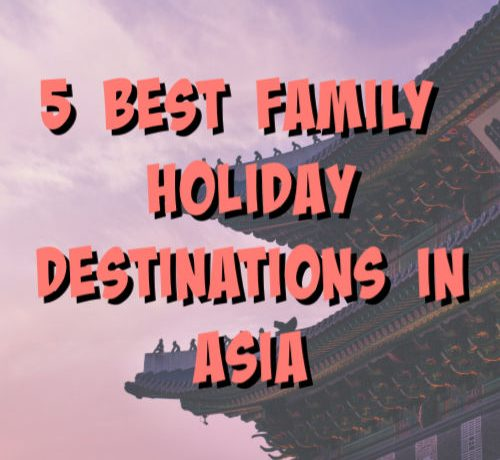 best family holiday destinations in asia
