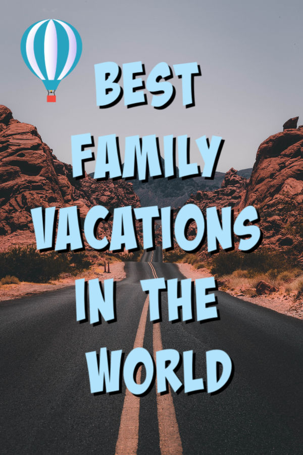 Best family vacations in the world