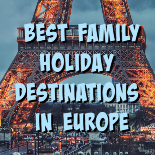 best family holiday destintations europe